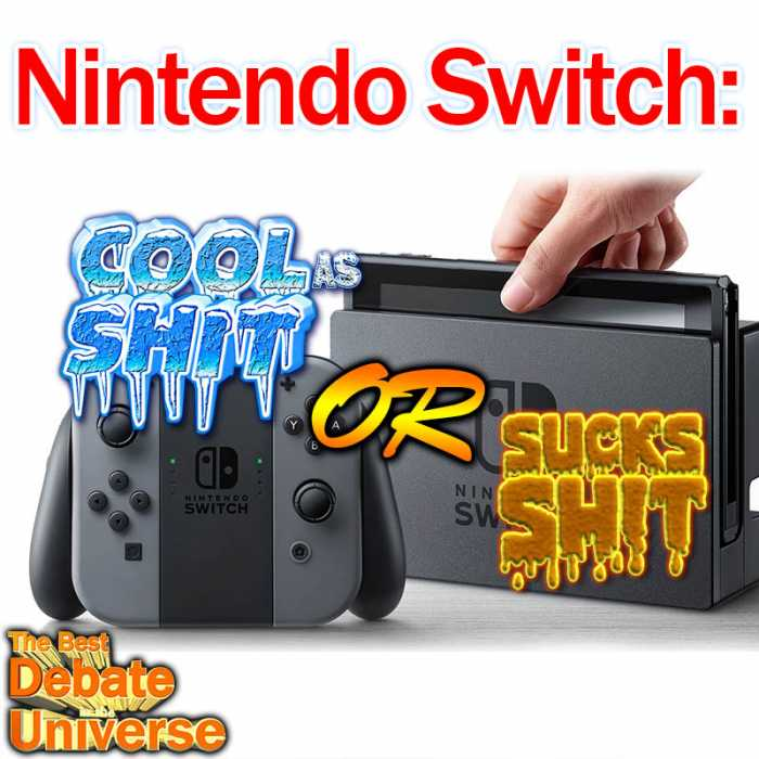 Madcast Media Network - The Best Debate in the Universe - IS THE NINTENDO SWITCH COOL AS SHIT? OR DOES IT SUCK SHIT?