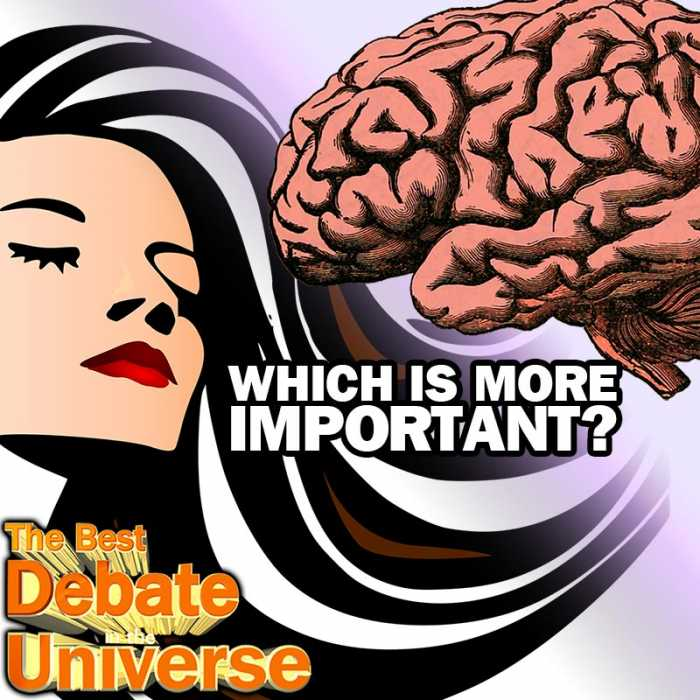 Madcast Media Network - The Best Debate in the Universe - WHICH IS MORE IMPORTANT: INTELLIGENCE OR ATTRACTIVENESS?