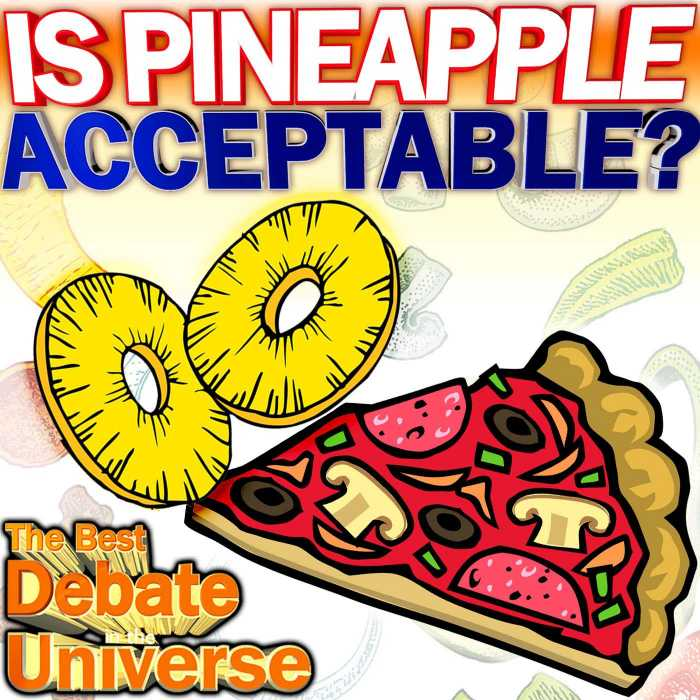 Madcast Media Network - The Best Debate in the Universe - Iceland's president recently announced that he would ban pineapple as a pizza topping if he could. So the debate this week: IS PINEAPPLE AN ACCEPTABLE TOPPING?