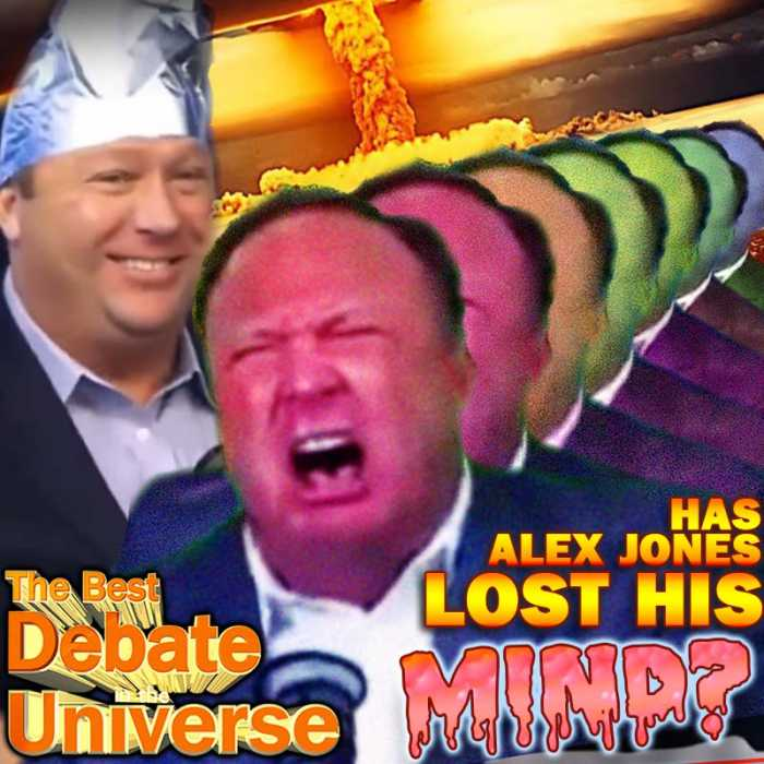 Madcast Media Network - The Best Debate in the Universe - This week's debate: The infamous Infowars host, Alex Jones, has appeared in the headlines recently due to his erratic outbursts and theories that are far-fetched, even for him. So the debate this week is: HAS ALEX JONES LOST HIS MIND?