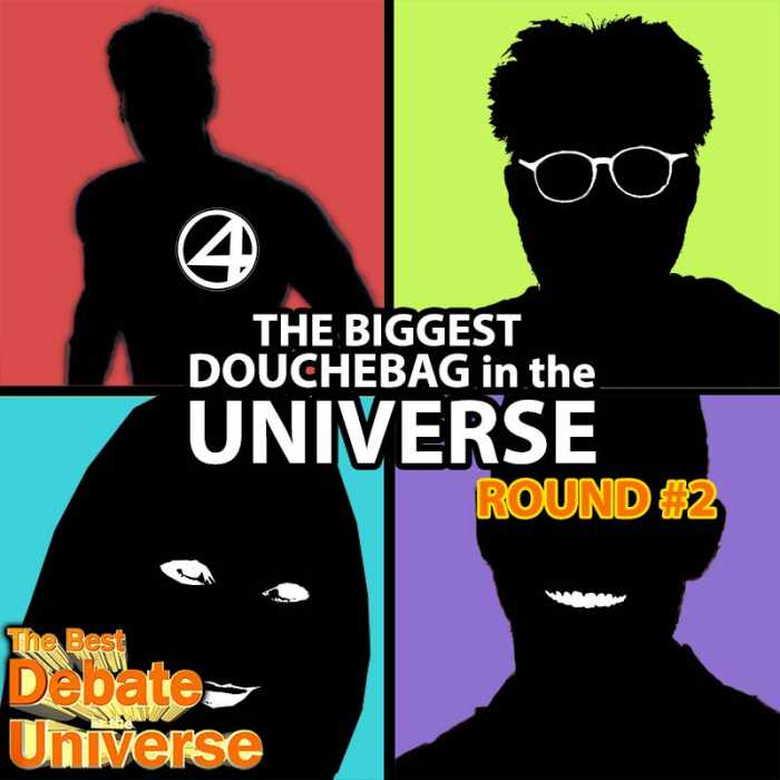 Madcast Media Network - The Best Debate in the Universe - Who is the biggest douchebag in the universe: Round 2. We're keeping the thread from last week going with the question: WHO IS THE BIGGEST DOUCHEBAG IN THE UNIVERSE?