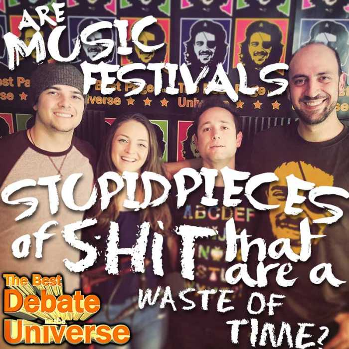 Madcast Media Network - The Best Debate in the Universe - Music festivals suck. Or do they? I muster up my deepest curmudgeon this episode to determine once and for all: ARE MUSIC FESTIVALS STUPID PIECES OF SHIT THAT ARE A HUGE WASTE OF TIME?