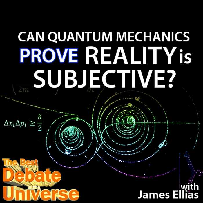 Madcast Media Network - The Best Debate in the Universe - Quantum mechanics is an exciting branch of physics that deals with the properties of the very small. Many of the theories in this field are hotly contested, and some have even left the door open to introduce philosophy into science. That leads us to this week's debate: CAN QUANTUM MECHANICS PROVE REALITY IS SUBJECTIVE?