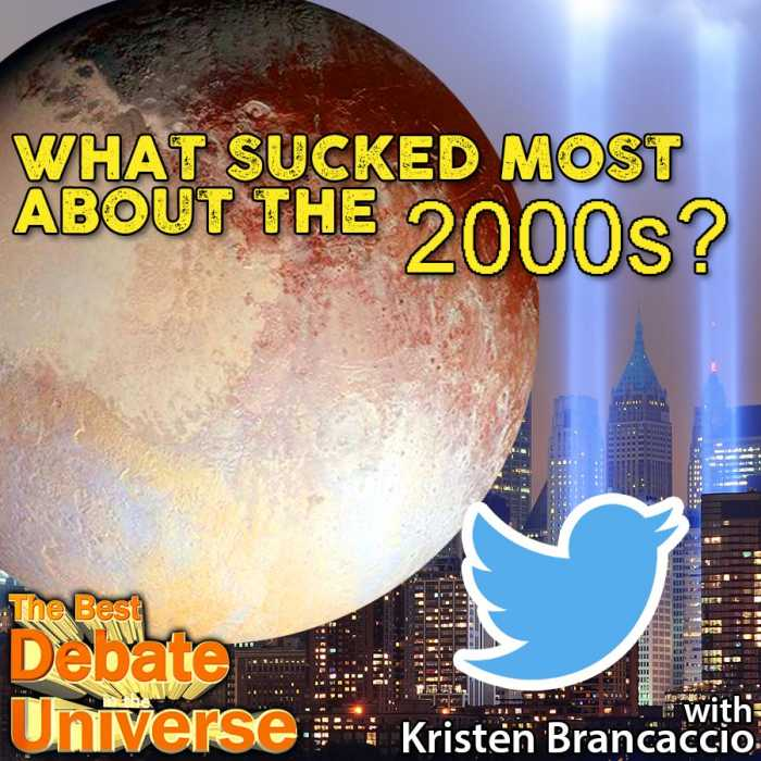 Madcast Media Network - The Best Debate in the Universe - Did anything suck about the year 2000? Or did the good outweigh the bad? Seems like something big happened that we should remember, so the debate this week is: WHAT SUCKED MOST ABOUT THE 2000s?