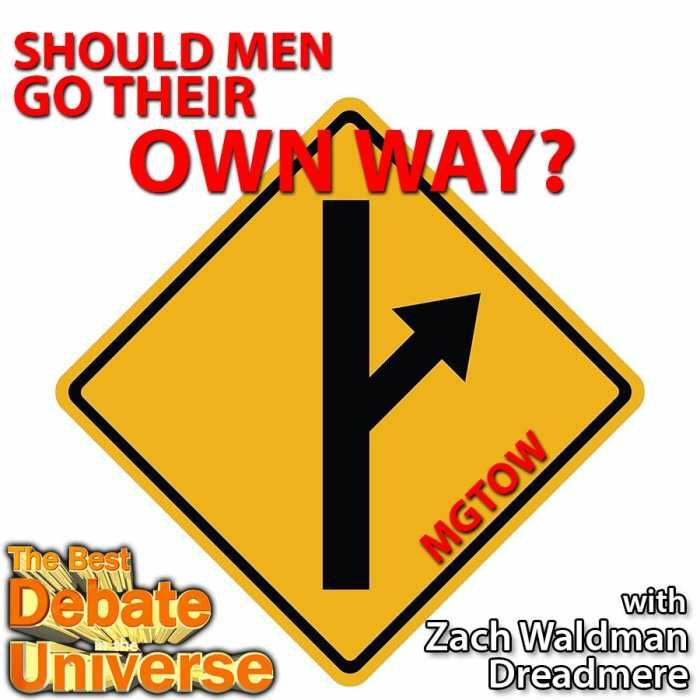"Madcast Media Network - The Best Debate in the Universe - There's a small but dedicated group of men who've adopted the philosophy of ""men going their own way."" They eschew romantic interests in favor of their own pursuits. So the debate this week is: SHOULD MEN GO THEIR OWN WAY?"