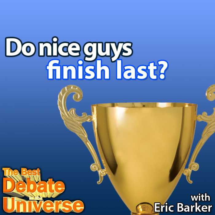 "Madcast Media Network - The Best Debate in the Universe - Do nice guys finish last? Or put differently, can good people get ahead? Eric Barker, author of the bestselling ""Barking up the Wrong Tree"" joins us for the debate: DO NICE GUYS FINISH LAST?"
