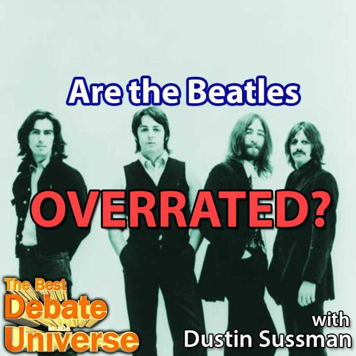 Madcast Media Network - The Best Debate in the Universe - If you've ever been cornered by a Beatles fan at a party, you can only think of one thing: how can I eject from this conversation? That's because people who are smart like me think the Beatles are overrated, or are they? That's the debate: ARE THE BEATLES OVERRATED?