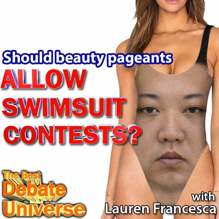 Madcast Media Network - The Best Debate in the Universe - The Ms. America beauty pageant recently ruled to eliminate the swimsuit portion of the contest. Is this a response to PC culture? Is beauty still relevant? That's part of the debate this week: SHOULD BEAUTY PAGEANTS HAVE SWIMSUIT CONTESTS?