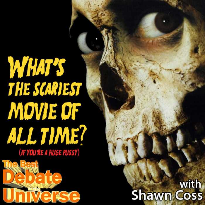 Madcast Media Network - The Best Debate in the Universe - What's the scariest movie of all time (if you're a huge pussy)? Shawn Coss