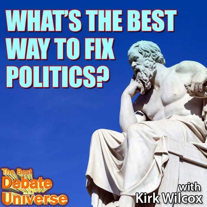 Madcast Media Network - The Best Debate in the Universe - What's the best way to fix politics? Kirk Wilcox
