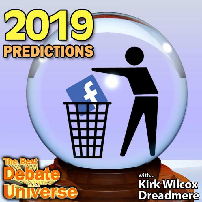 Madcast Media Network - The Best Debate in the Universe - 2019 Predictions with Kirk Wilcox, Dreadmere