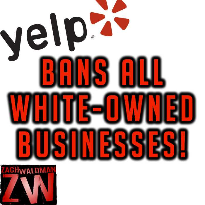 Madcast Media Network - Zach Waldman Show - Yelp Bans All White Owned Businesses